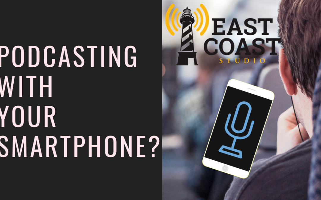 Can You Podcast Using Just a Smartphone? Should You?