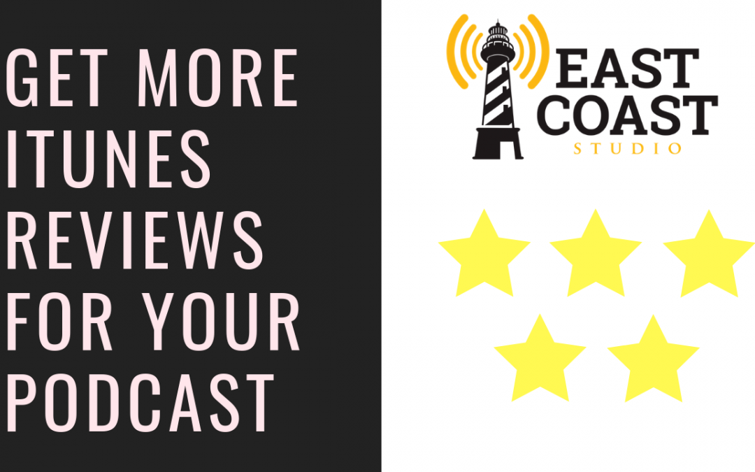 Raise Your Podcast's Reputation with iTunes Ratings & Reviews